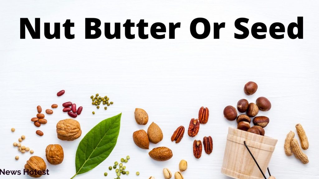 Nut Butter Or Seed