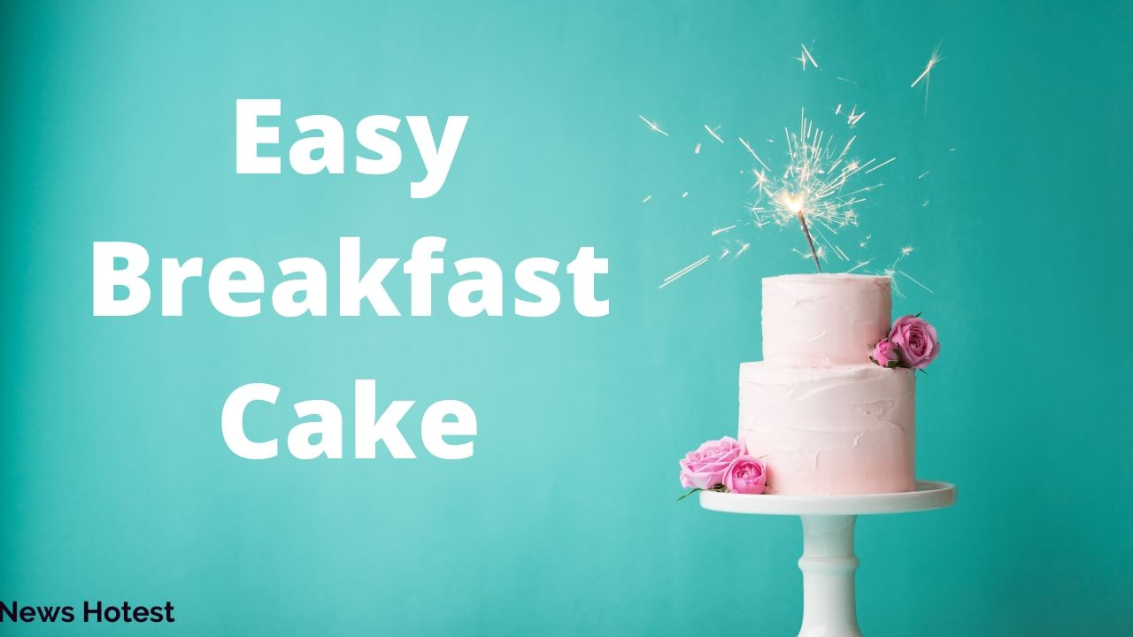 Make Healthy And Easy Breakfast Cake Complete Recipe
